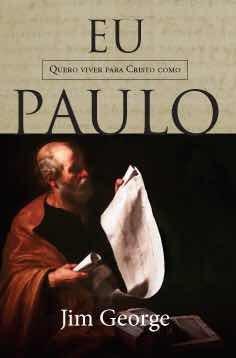 Eu Quero Viver Para Cristo Como Paulo Livro Jim George