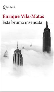 Esta Bruma Insensata De Enrique Vila-matas- Seix Barral