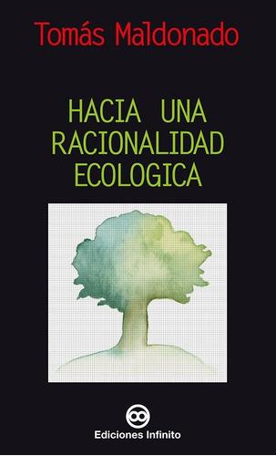 Imagen 1 de 1 de Hacia Una Racionalidad Ecológica // Tomás Maldonado