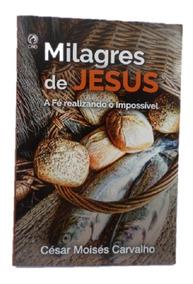 Milagres De Jesus, A Fé Realizando O Impossível - Livro