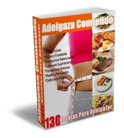 Mas De 130 Recetas Para Adelgazar - Adelgaza Comiendo *tm*