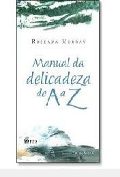 Manual Da Delicadeza De A A Z Roseana Murray
