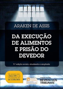 Da Execução De Alimentos E Prisão Do Devedor- 9ª Ed. Araken