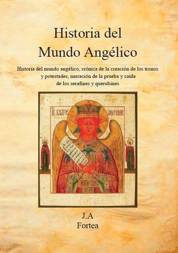 Historia Del Mundo Angélico - José A. Fortea [libro]