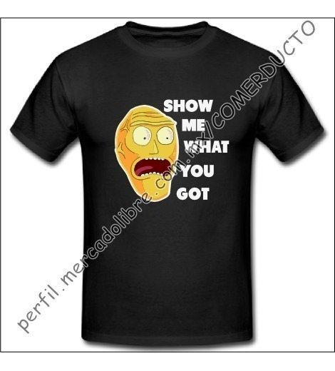 Playera Rick And Morty Show Me What You Got Planet Musi S030