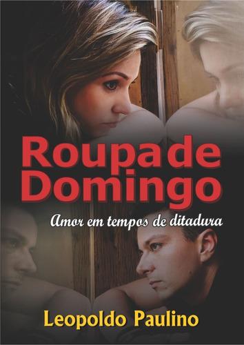 Livro: Roupa De Domingo - Amor Em Tempos De Ditadura.