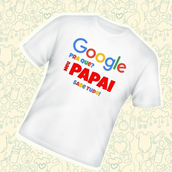 Camiseta Infantil Blusa Criança Google Para Que Papai