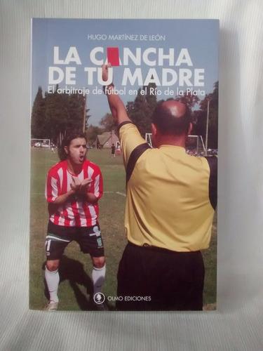 Imagen 1 de 6 de La Cancha De Tu Madre Hugo Martinez De Leon Arbitraje Futbol