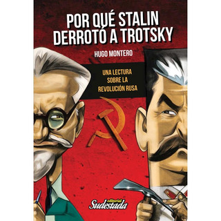 Por Qué Stalin Derrotó A Trotsky - Hugo Montero