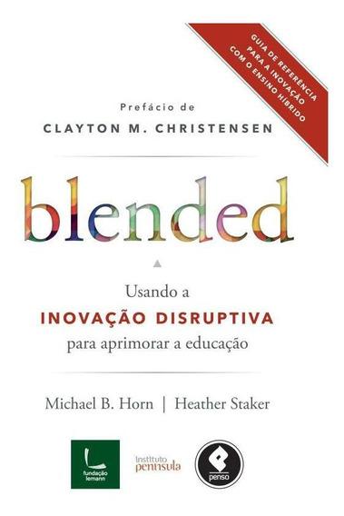 Blended - Usando A Inovacao Disruptiva Para Aprimorar A Educ