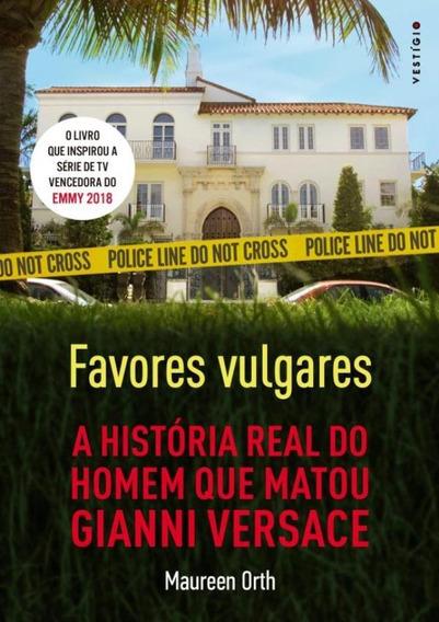 Favores Vulgares - A Historia Real Do Homem Que Matou Gian