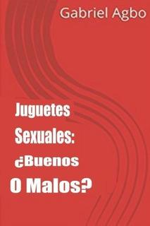 Juguetes Sexuales: ¿buenos O Malos? (spanish Edition)