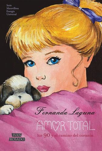 Amor Total. Los 90 Y El Camino Del Corazón - Fernanda Laguna