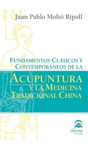 Acupuntura Y La Medicina Tradicional China . Fundamentos Cla