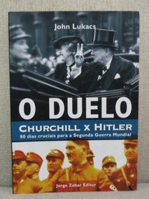O Duelo Churchill X Hitler 80 Dias Cruciais Para A 2º Guerra