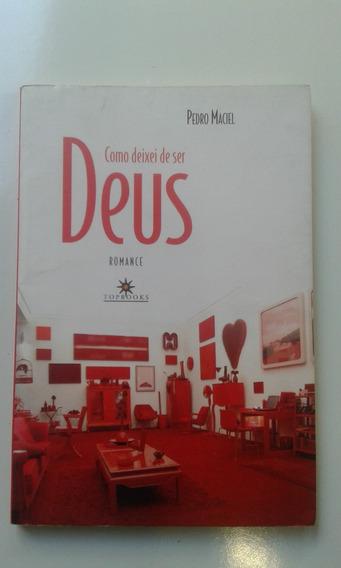 Livro - Como Deixei De Ser Deus - Romance - Pedro Maciel