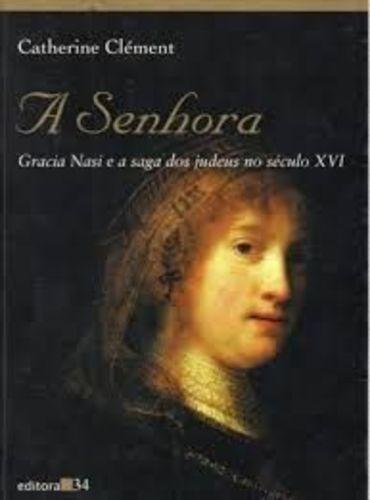 A Senhora - Gracia Nasi E A Saga Dos Judeus No Século Xvi