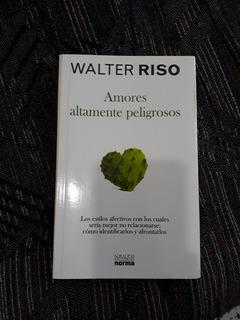 Libro De Walter Riso Titula Amores Altamente Peligrosos