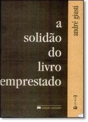A Solidão Do Livro Emprestado - Andre Giusti