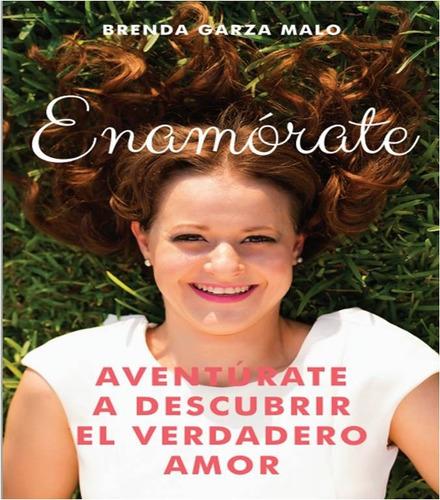 Libro: Enamórate Aventúrate A Descubrir El Verdadero Amor.