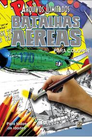 Livro Arquivos Ilimitados Para Colorir: Batalhas Aéreas