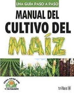 Manual Del Cultivo Del Maíz Trillas