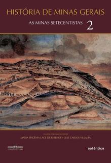 História De Minas Gerais Vol.2 - As Minas Setecentistas