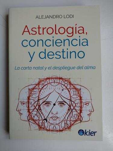 Imagen 1 de 1 de Astrologia, Consciencia Y Destino, Alejandro Lodi