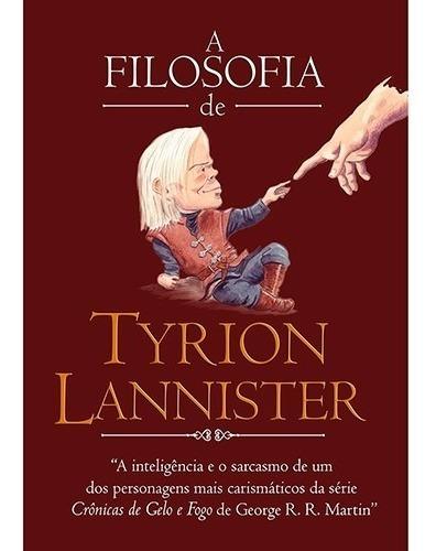 Livro - A Filosofia De Tyrion Lannister - Capa Dura