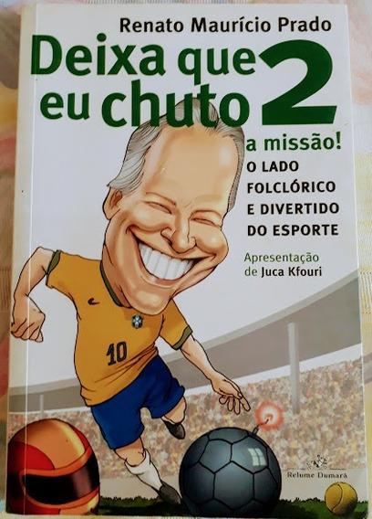 Livro Deixa Que Eu Chuto 2 A Missão! Renato Mauricio Prado