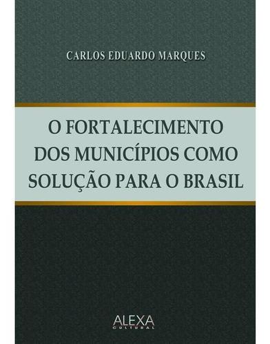 O Fortalecimento Dos Municípios Como Solução Para O Brasil