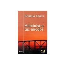 Administra Tus Miedos; Grun Anselm