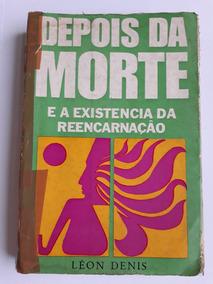 Depois Da Morte - E A Existência Da Reencarnação - Léon Deni