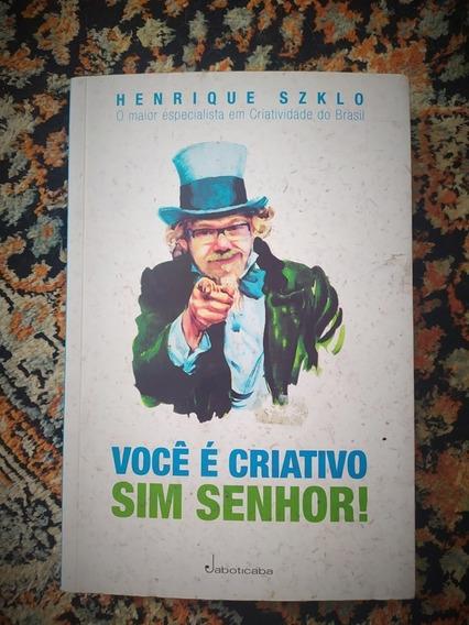 Livro: Você É Criativo Sim Senhor! - Henrique Szklo