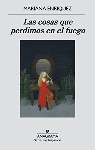 Las Cosas Que Perdimos En El Fuego - Mariana Enriquez