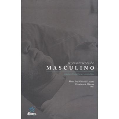 Representações Do Masculino - Mídia, Literatura E Socieda