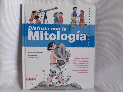 Imagen 1 de 6 de Disfruta Con La Mitologia Berta Garcia Sabates Ed. Edebe