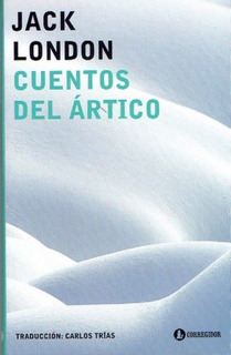 Cuentos Del Ártico, Jack London, Ed. Corregidor