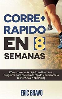 C Mo Correr M S R Pido En 8 Semanas - Programa Para Correr