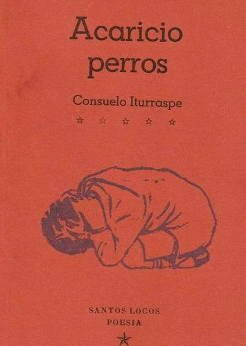 Acaricio Perros - Consuelo Iturraspe - Santos Locos