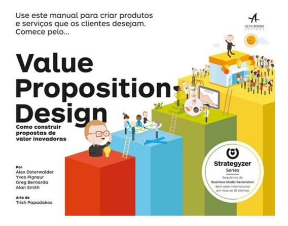 Value Proposition Design - Como Construir Propostas De Val