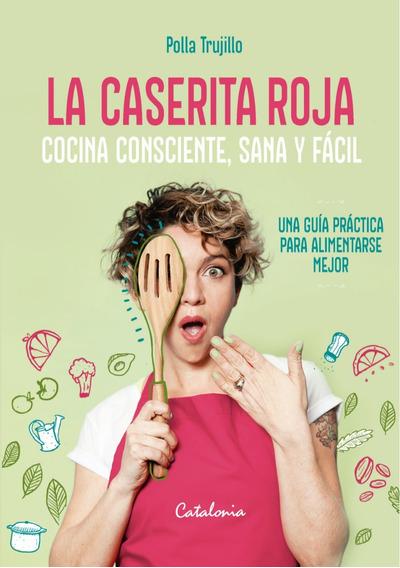 La Caserita Roja. Cocina Consciente, Rica Y Fácil