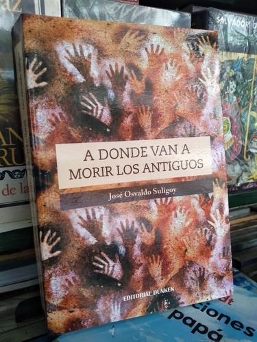 A Donde Van A Morir Los Antiguos, Jose Suligoy -rf Libros