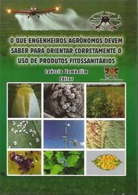O Que Engenheiros Agrônomos Devem Saber P/ Orientar... 5ª Ed