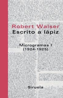 Escrito A Lápiz - Microgramas I, Robert Walser, Siruela