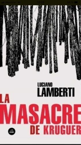 La Masacre De Kruguer - Luciano Lamberti -envío Gratis Caba*