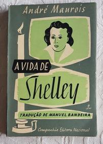 Livro - A Vida De Shelley - André Maurois - Manuel Bandeira