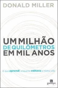 Livro: Um Milhão De Quilômetros Em Mil Anos - Donald Miller