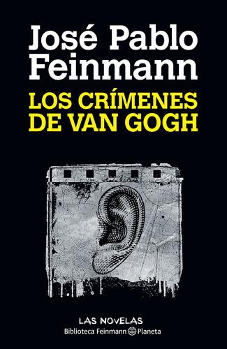 Imagen 1 de 3 de Los Crímenes De Van Gogh De José Pablo Feinmann - Planeta