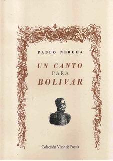 Un Canto Para Bolivar - Pablo Neruda - Envio En El Dia